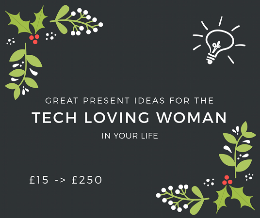 Great Christmas present ideas for the tech loving woman in your life